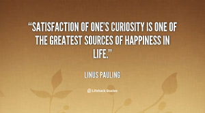 quote-Linus-Pauling-satisfaction-of-ones-curiosity-is-one-of-39288